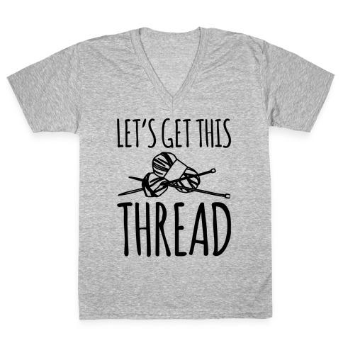 Let's Get This Thread Knitting Parody V-Neck Tee Shirt