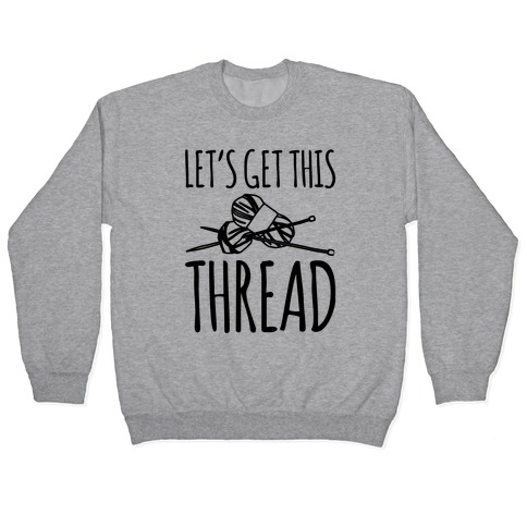 Let's Get This Thread Knitting Parody Pullover
