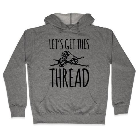 Let's Get This Thread Knitting Parody Hooded Sweatshirt