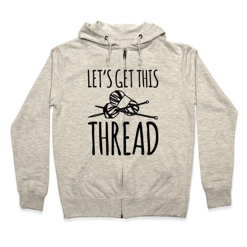 Let's Get This Thread Knitting Parody Zip Hoodie