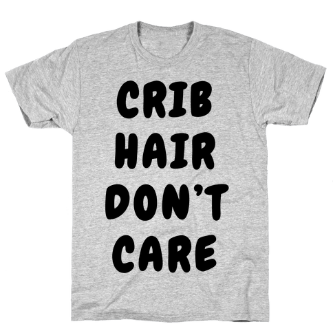 Crib Hair Don't Care Mens T-Shirt