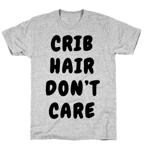 Crib Hair Don't Care T-Shirt