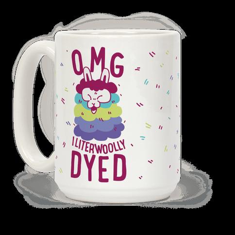 OMG I literwoolly dyed Coffee Mug