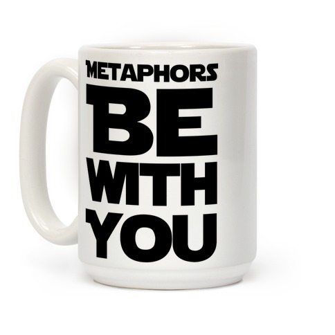 Metaphors Be With You Coffee Mug