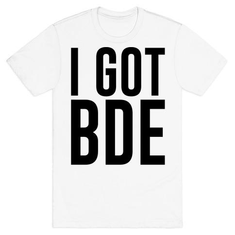 I Got BDE T-Shirt