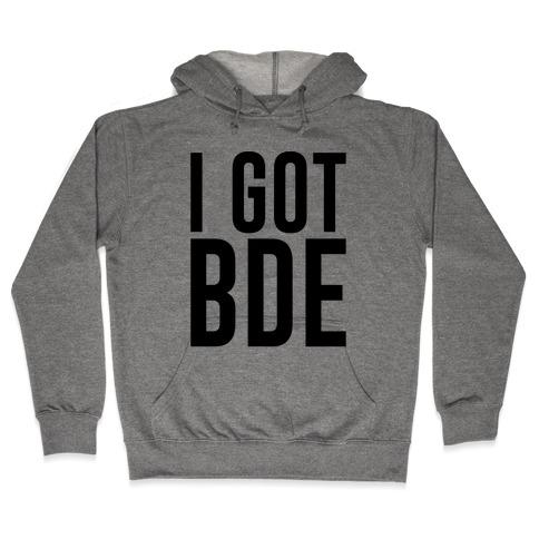 I Got BDE Hooded Sweatshirt