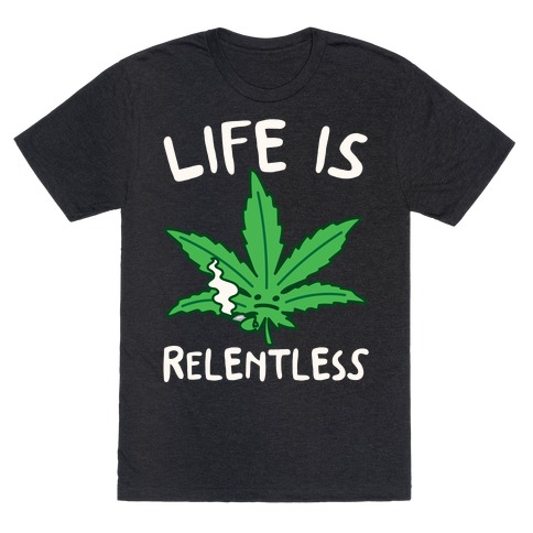 Life Is Relentless Pot Leaf White Print T-Shirt