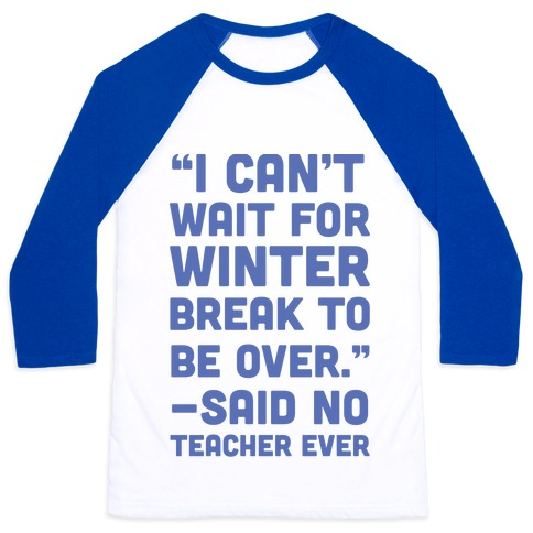 I Can't Wait for Winter Break to be Over Baseball Tee