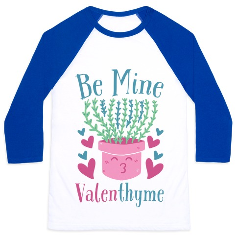 Be Mine, Valenthyme Baseball Tee