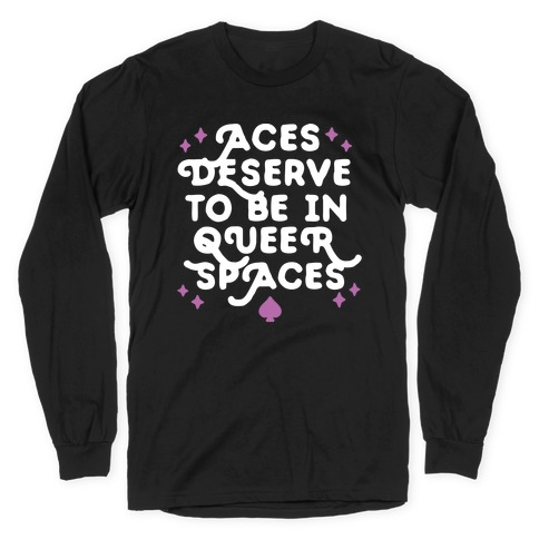 Aces Deserve To Be In Queer Spaces Long Sleeve T-Shirt