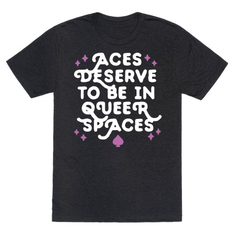 Aces Deserve To Be In Queer Spaces T-Shirt