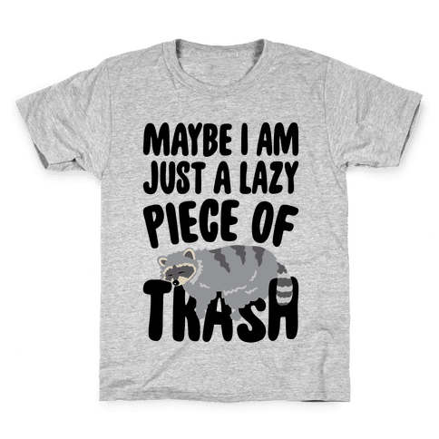 Maybe I Am Just A Lazy Piece of Trash Raccoon Kids T-Shirt