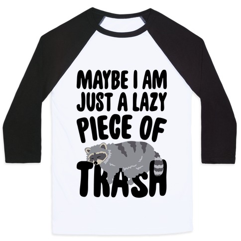Maybe I Am Just A Lazy Piece of Trash Raccoon Baseball Tee