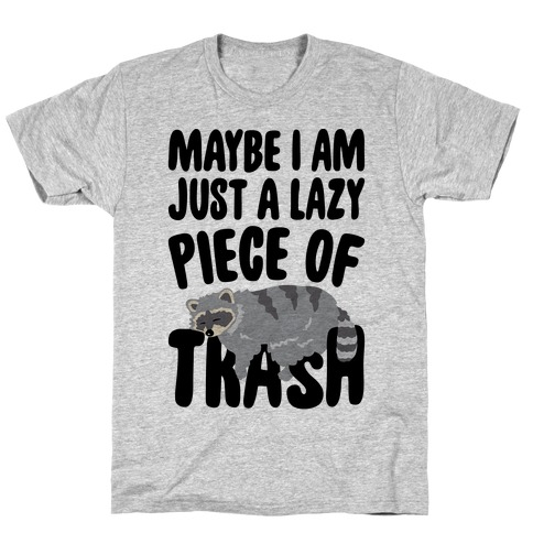 Maybe I Am Just A Lazy Piece of Trash Raccoon T-Shirt