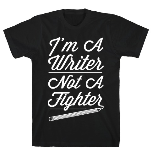 I'm a Writer Not A Fighter T-Shirt