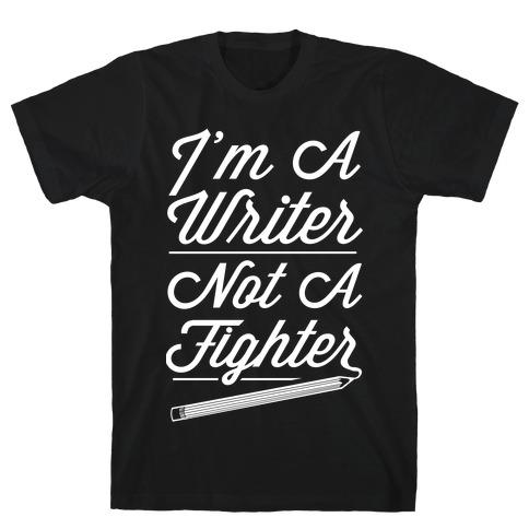 I'm a Writer Not A Fighter T-Shirt