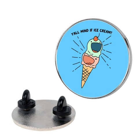 Y'all Mind If Ice Cream? Pin