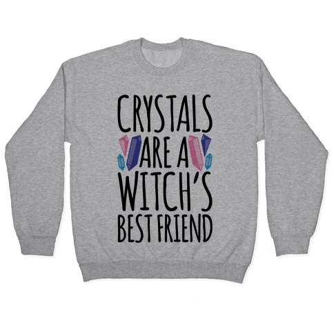 Crystals Are A Witch's Best Friend Pullover