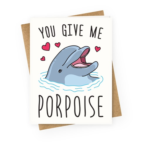 You Give Me Porpoise Greeting Card