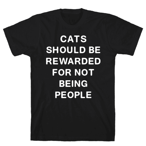 Cats Should Be Rewarded Text Mens T-Shirt