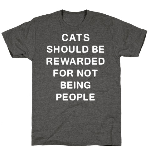 Cats Should Be Rewarded Text T-Shirt