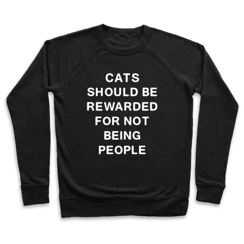 Cats Should Be Rewarded Text Pullover