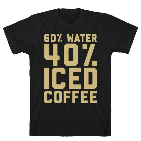 60% Water 40% Iced Coffee White Print Mens T-Shirt