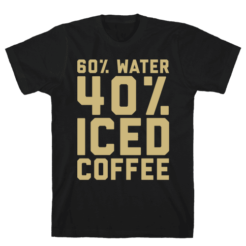 60% Water 40% Iced Coffee White Print Mens T-Shirt