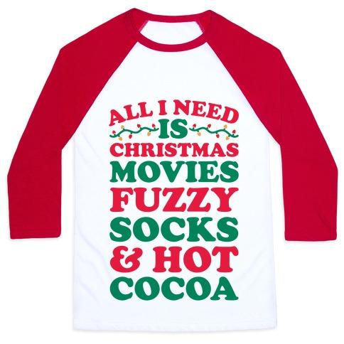All I Need Is Christmas Movies, Fuzzy Socks & Hot Cocoa Baseball Tee