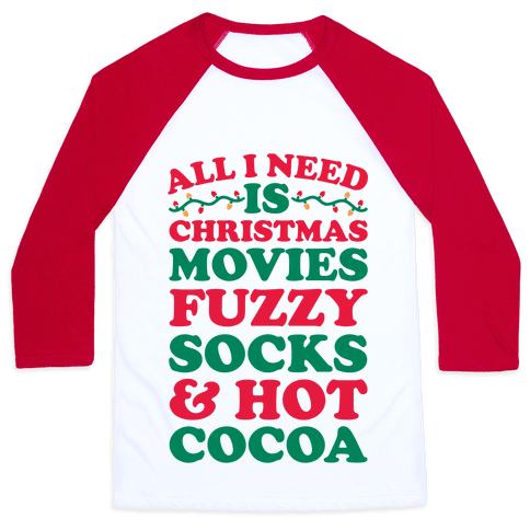 All I Need Is Christmas Movies, Fuzzy Socks & Hot Cocoa Baseball Tee