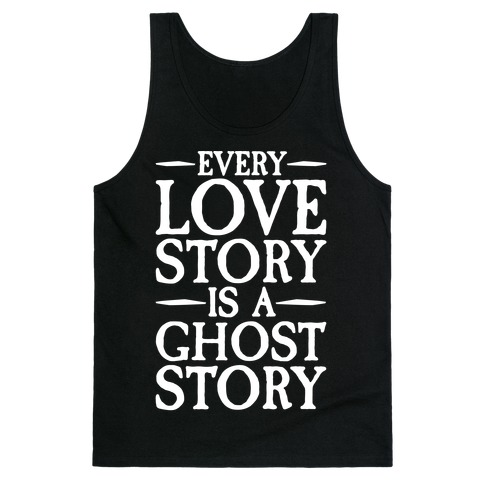 Every Love Story Is A Ghost Story White Print Tank Top