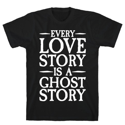 Every Love Story Is A Ghost Story White Print T-Shirt