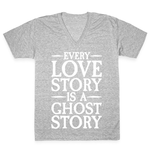 Every Love Story Is A Ghost Story White Print V-Neck Tee Shirt