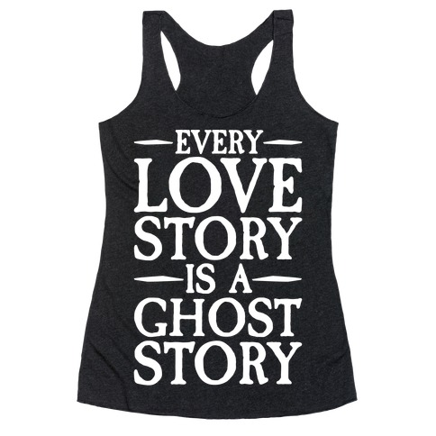 Every Love Story Is A Ghost Story White Print Racerback Tank Top