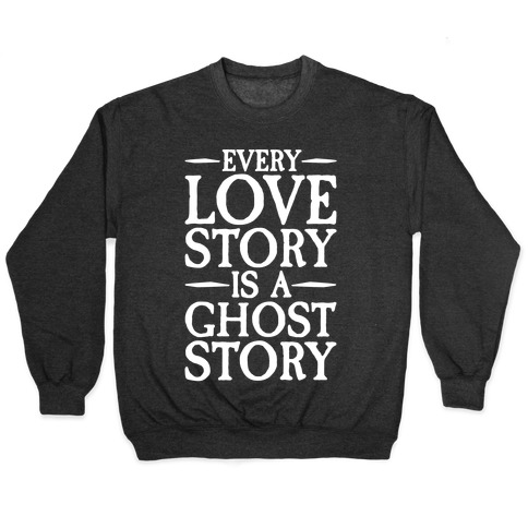 Every Love Story Is A Ghost Story White Print Pullover