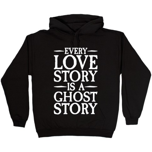 Every Love Story Is A Ghost Story White Print Hooded Sweatshirt