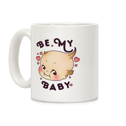 Be My Baby Coffee Mug