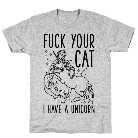 F*** Your Cat I Have a Unicorn Mens T-Shirt