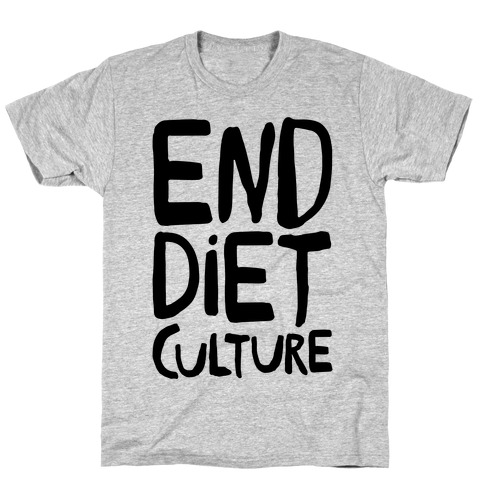 End Diet Culture T-Shirt