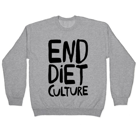 End Diet Culture Pullover