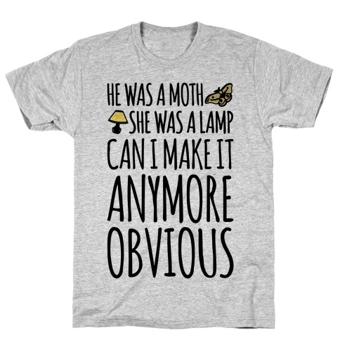 He Was A Moth She Was A Lamp Moth Lamp Meme Parody T-Shirt