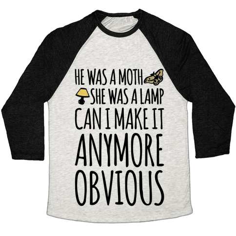 He Was A Moth She Was A Lamp Moth Lamp Meme Parody Baseball Tee
