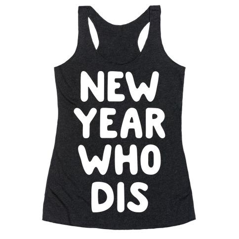 New Year Who Dis Racerback Tank Top