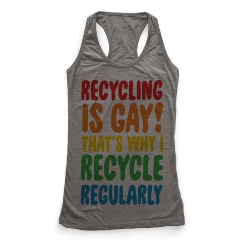 Recycling Is Gay That's Why I Recycle Regularly