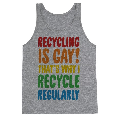 Recycling Is Gay That's Why I Recycle Regularly Tank Top