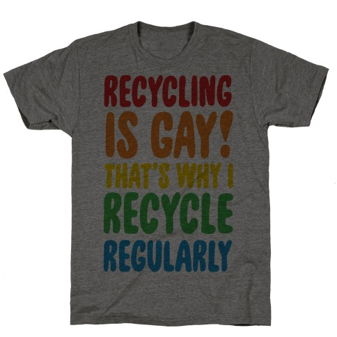 Recycling Is Gay That's Why I Recycle Regularly T-Shirt