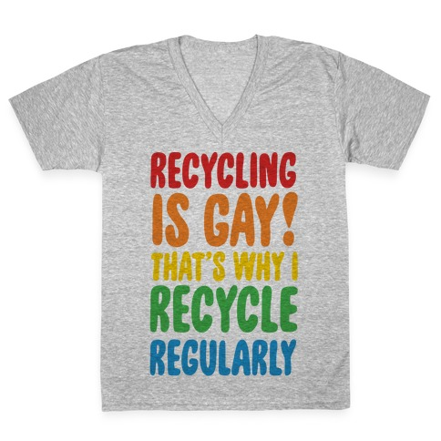 Recycling Is Gay That's Why I Recycle Regularly V-Neck Tee Shirt