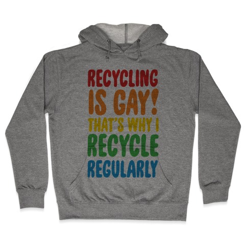 Recycling Is Gay That's Why I Recycle Regularly Hooded Sweatshirt