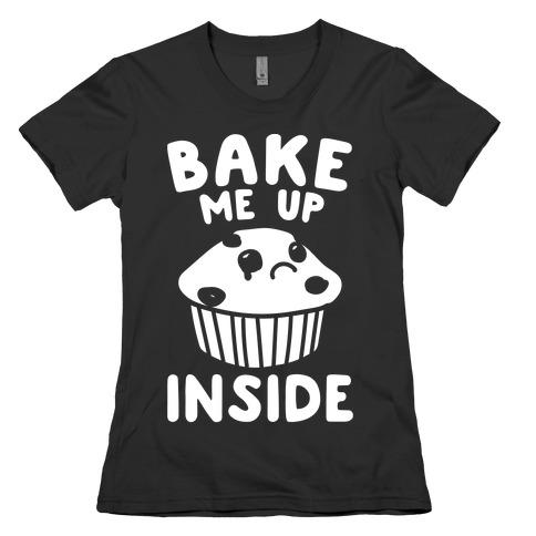 Bake Me Up Inside White Print Womens T-Shirt