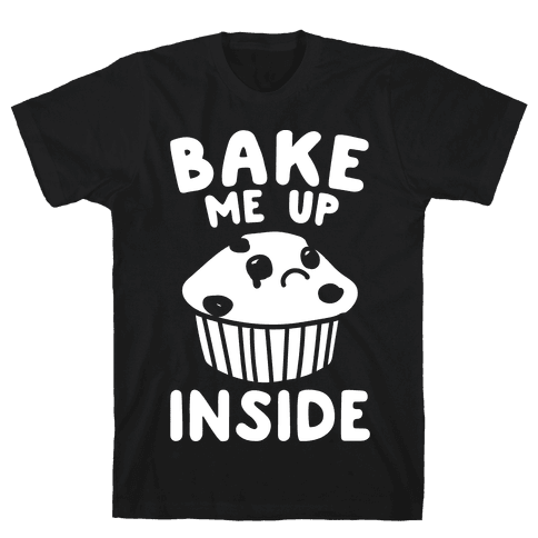 Bake Me Up Inside White Print Mens T-Shirt